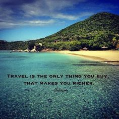 """So true! """"Travel is the only thing you buy, that makes you richer."""" #quote"""