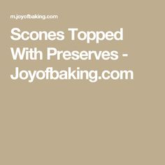 Scones Topped With Preserves - Joyofbaking.com