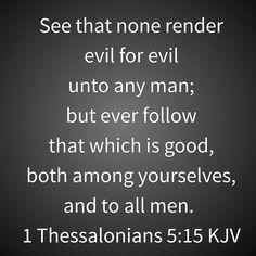 1 Thessalonians 5 : 15 ( KJV )