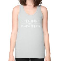 I Drink and I Know Things Unisex Fine Jersey Tank (on woman) Shirt