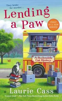 Lending a Paw (2013) (The first book in the Bookmobile Cat Mystery series) A novel by Laurie Cass