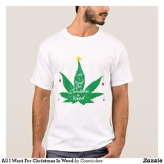 Shop All I Want For Christmas Is Weed T-Shirt created by Cosmicbee. Personalize it with photos & text or purchase as is! All I Want For Christmas, Great Christmas Gifts, First Christmas, Personalized Christmas Gifts, Funny Gifts, Gifts For Him, Weed, Things I Want, Mens Tops