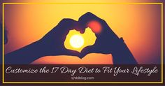 You are given permission to customize the 17 Day Diet to fit your lifestyle. You are the boss of you!