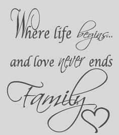 Where LIFE begins and love NEVER ends FAMILY♥