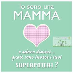 Tutte le mamme sono persone speciali, super-accessoriate di competenze acquisite arrampicandosi sui vetri ogni giorno! Nicoletta Lastella