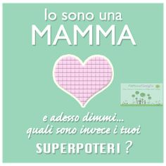 Io sono una mamma...