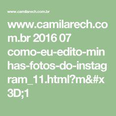 www.camilarech.com.br 2016 07 como-eu-edito-minhas-fotos-do-instagram_11.html?m=1