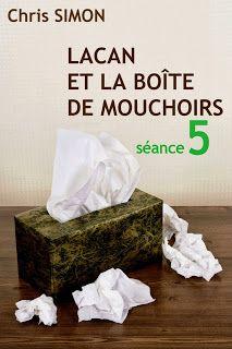 Le Bouquinovore: Lacan et la boîte de mouchoirs, Séance 5, Chris Simon