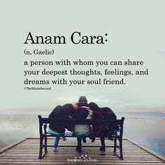 Anam Cara Anam Cara:(n, Gaelic)a person with whom you can share your deepest thoughts, feelings, and dreams with your soul friend. The Words, Weird Words, Cool Words, Unusual Words, Unique Words, One Word Quotes, Life Quotes, Post Quotes, Friend Quotes