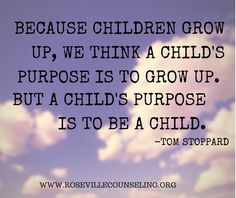 A child's purpose is to be a child. www.rosevillecounseling.org