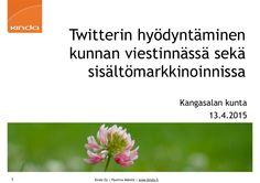 Twitterin hyödyntäminen kunnan viestinnässä sekä sisältömarkkinoinnissa by Pauliina Mäkelä via slideshare