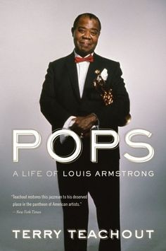 Pops: A Life of Louis Armstrong [Paperback] [2010] (Author) Terry Teachout