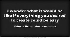 I wonder what it would be like if everything you desired to create could be easy - rebeccahulse.com