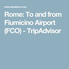 Rome: To and from Fiumicino Airport (FCO) - TripAdvisor