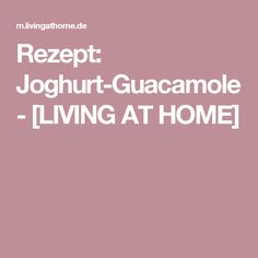 Rezept: Joghurt-Guacamole - [LIVING AT HOME]