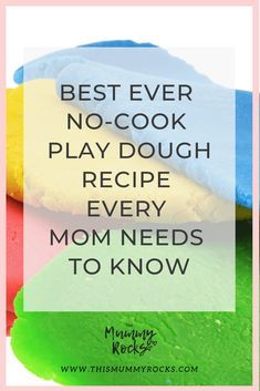 Best Ever No-Cook Play Dough Recipe Every Mom Needs To Know