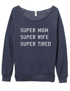 Super Mom Super Wife Super Tired Slouchy Sweater Urkle - Boymom Shirt - Ideas of Boymom Shirt - Super Mom Super Wife Super Tired Slouchy Sweater Urkle Mom Of Boys Shirt, Mom Shirts, Cute Shirts, Funny Shirts, Super Tired, Slouchy Sweater, Super Mom, Mom Style, Just In Case