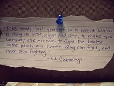 ee cummings... i have carried this quote in my heart for many, many years. by far one of my very favourites.