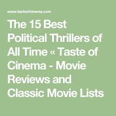 The 15 Best Political Thrillers of All Time « Taste of Cinema - Movie Reviews and Classic Movie Lists
