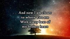 Hawk Nelson - Every beat of my broken heart - Lyrics <3 Maybe the shattered parts are the places that Your Love starts.