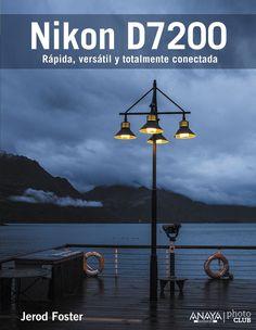 Nikon D7200.  Este libro es la mezcla perfecta entre la guía del usuario y un curso de fotografía. Aprenda a usar su Nikon como lo hacen los grandes fotógrafos