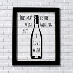 Floating quote -This May Be The Wine Talking But... I Love Wine - Kitchen Wall Sign - Wine Lover -Wine Sign -Wall Art Print -Transparency by BurntBranch on Etsy