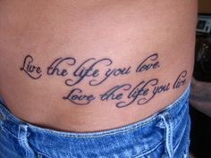 Live the life you love, love the life you live.
