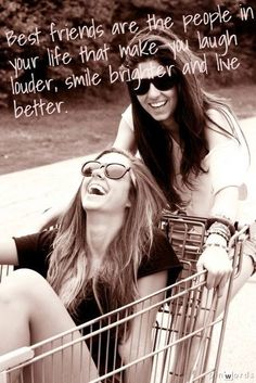 Best friends are people in your life that make you laugh louder, smile brighter and live better. So True