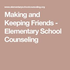 Making and Keeping Friends - Elementary School Counseling