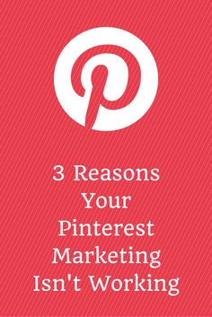 3 Reasons Your #Pinterest Marketing Isn't Working