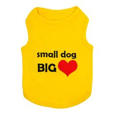 Pet Apparel | Small Dog, Big Heart Pet Apparel  $12.99 Let your dog be a Superhero for the day in this Superman Tank!  Embroidered heart and saying  Comfortable 100% Cotton Soft, high-quality substantial knit fabric Machine-washable for easy care Yellow