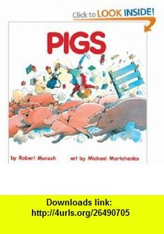 Pigs (Turtleback School  Library Binding Edition) (Munsch for Kids) (9780833579119) Robert Munsch, Michael Martchenko , ISBN-10: 0833579118  , ISBN-13: 978-0833579119 ,  , tutorials , pdf , ebook , torrent , downloads , rapidshare , filesonic , hotfile , megaupload , fileserve