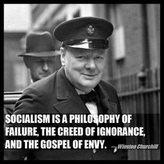 Socialism is a philosophy of failure, the creed of ignorance and the gospel of envy- Churchill Winston Churchill, Churchill Quotes, Great Quotes, Me Quotes, Inspirational Quotes, Clever Quotes, People Quotes, Lyric Quotes, Faith Quotes