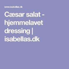 Cæsar salat - hjemmelavet dressing | isabellas.dk