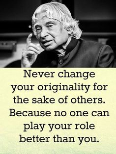 Apj quotes - Never change your originality for the sake of others Because no one can play your role better than you Sayings Apj Quotes, Motivational Picture Quotes, Lesson Quotes, Wisdom Quotes, True Quotes, Great Quotes, Funny Quotes, Life Quotes In Hindi, Telugu Inspirational Quotes