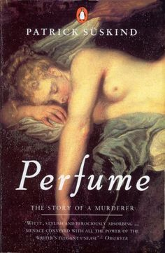 Perfume: the Story of a Murderer by Patrick Suskind - one of my favorite books I Love Books, Great Books, Books To Read, My Books, Patrick Suskind, Book Perfume, Perfume Bottle, Jean Antoine Watteau, Book Lists