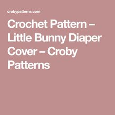 Crochet Pattern – Little Bunny Diaper Cover – Croby Patterns