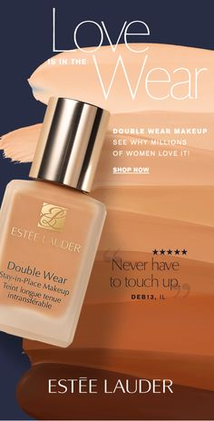 Love is in the Wear  DOUBLE WEAR MAKEUP SEE WHY MILLIONS  OF WOMEN LOVE IT! Shop Now »