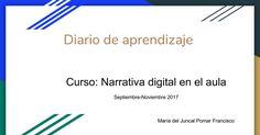Mª del Juncal Pomar Francisco #GrupoA #EduNarraDig Narrativa Digital, Presentation, Finals, Diaries, Classroom, Learning