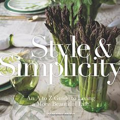 Style & Simplicity: An A to Z Guide to Living a More Beautiful Life by Ted Kennedy Watson http://www.amazon.com/dp/145490724X/ref=cm_sw_r_pi_dp_zS5zwb1A4TAPN