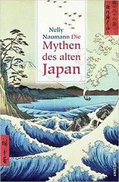 Die Mythen des alten Japan: Amazon.de: Nelly Naumann: Bücher