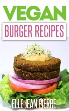 Amazon.com: Vegan Burger Recipes: The Classic Burger Recreated With No Meat & No Dairy, Vegan Friendly Recipes. (Simple Vegan Recipe Series) eBook: Elle Jean Pierre: Books