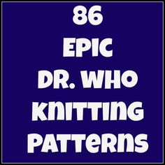 Dr. Who Knitting Patterns - #62 is kind of disturbing. Probably more so than the original.