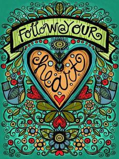 Follow your heart by Kim Geiser: http://www.facebook.com/kim.geiser