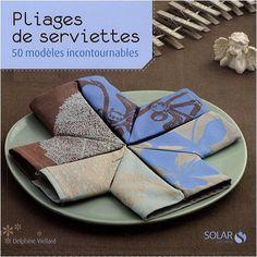 Pliages De Serviettes : 50 Modèles Incontournables De Delphine Viellard,  Http://www