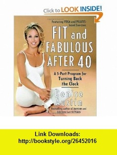 Fit and Fabulous After 40 A 5-Part Program for Turning Back the Clock (9780767904728) Denise Austin , ISBN-10: 0767904729  , ISBN-13: 978-0767904728 ,  , tutorials , pdf , ebook , torrent , downloads , rapidshare , filesonic , hotfile , megaupload , fileserve