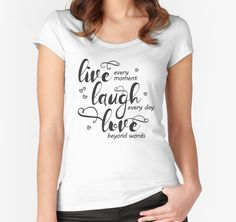Live Every Moment Laugh Every Day Love Beyond Words T Shirt by TimeForTShirt