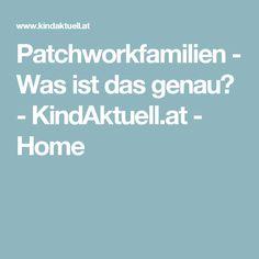 Patchworkfamilien - Was ist das genau? - KindAktuell.at - Home