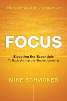 """ASCD's bestselling author Mike Schmoker describes a plan for radically improving student learning in the book, """"Focus: Elevating the Essentials to Radically Improve Student Learning."""""""