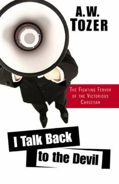 I Talk Back to the Devil by A.W. Tozer. $8.18. Publisher: WingSpread Publishers (October 1, 2011). 109 pages